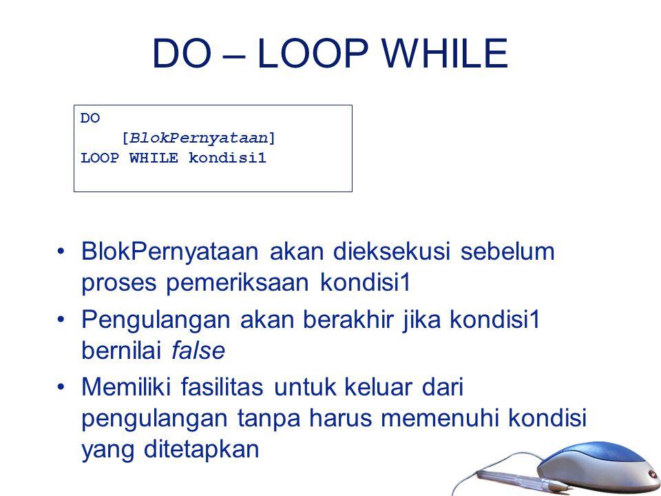 DO – LOOP WHILE DO. [BlokPernyataan] LOOP WHILE kondisi1. BlokPernyataan akan dieksekusi sebelum proses pemeriksaan kondisi1.